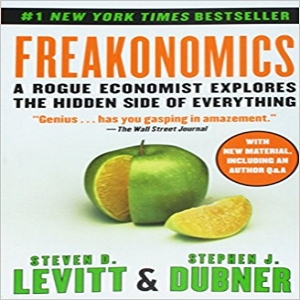 Freakonomics: A Rogue Economist Explores the Hidden Side of Everything,  Steven Levitt and Stephen Dubner