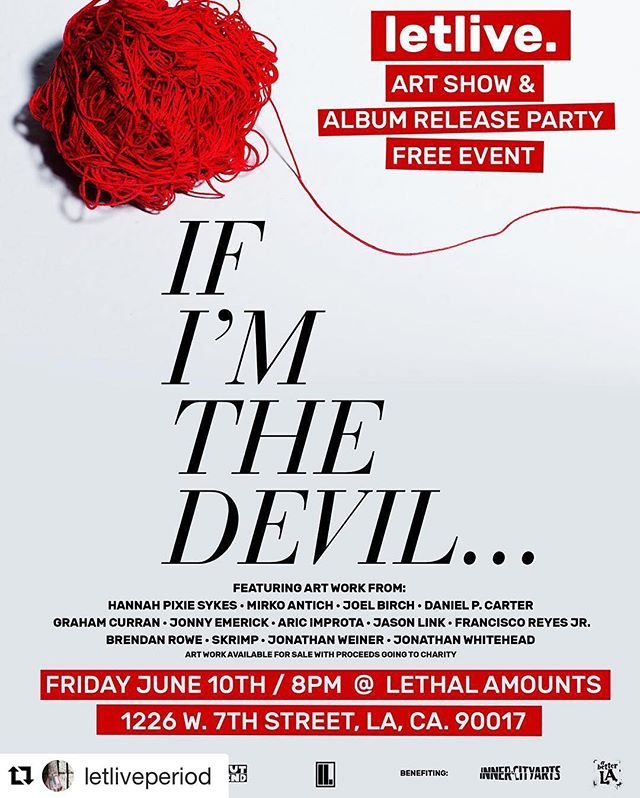 "Next Friday I will have the pleasure of contributing a piece to this great event. Hope to see you there! Check out the details below :) #Repost @letliveperiod (via @repostapp) ・・・ FREE ENTRY.  The art will be sold via silent auction, with profits going to Inner-City Arts and A Better LA.  You can also purchase ""If I'm the Devil..."" at the event.  See you soon. #letlive #IfImTheDevil"