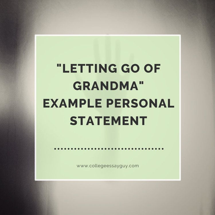 "Letting Go Of Grandma"" Example Personal Statement — College Essay"