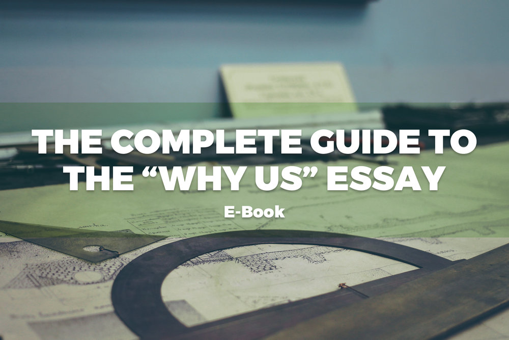 """E-Book: The Complete Guide to Writing the """"Why Us"""" Essay"""