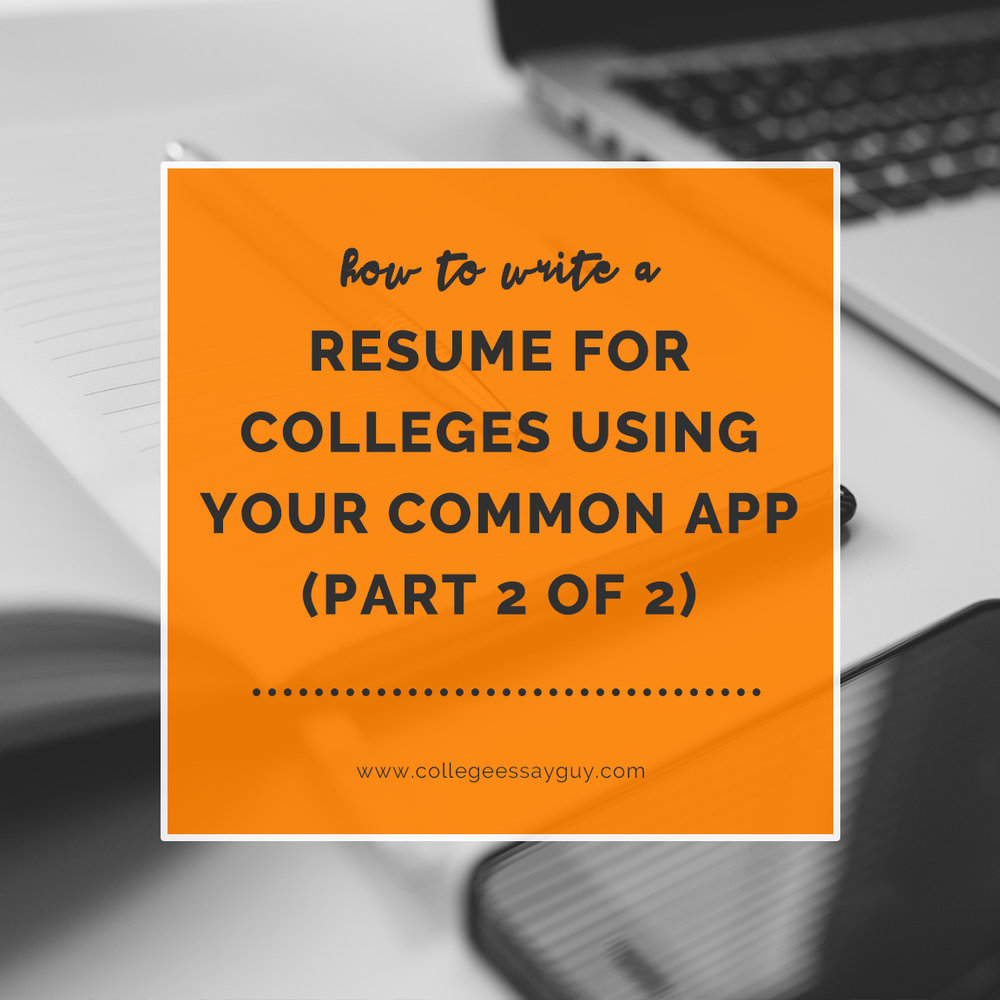 how to write a resume for colleges using your common app part 2 of 2