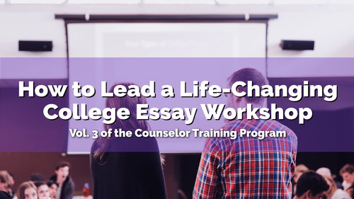 How+to+Lead+a+Life+Changing+College+Essay+Workshop+-+counselor-01.jpg