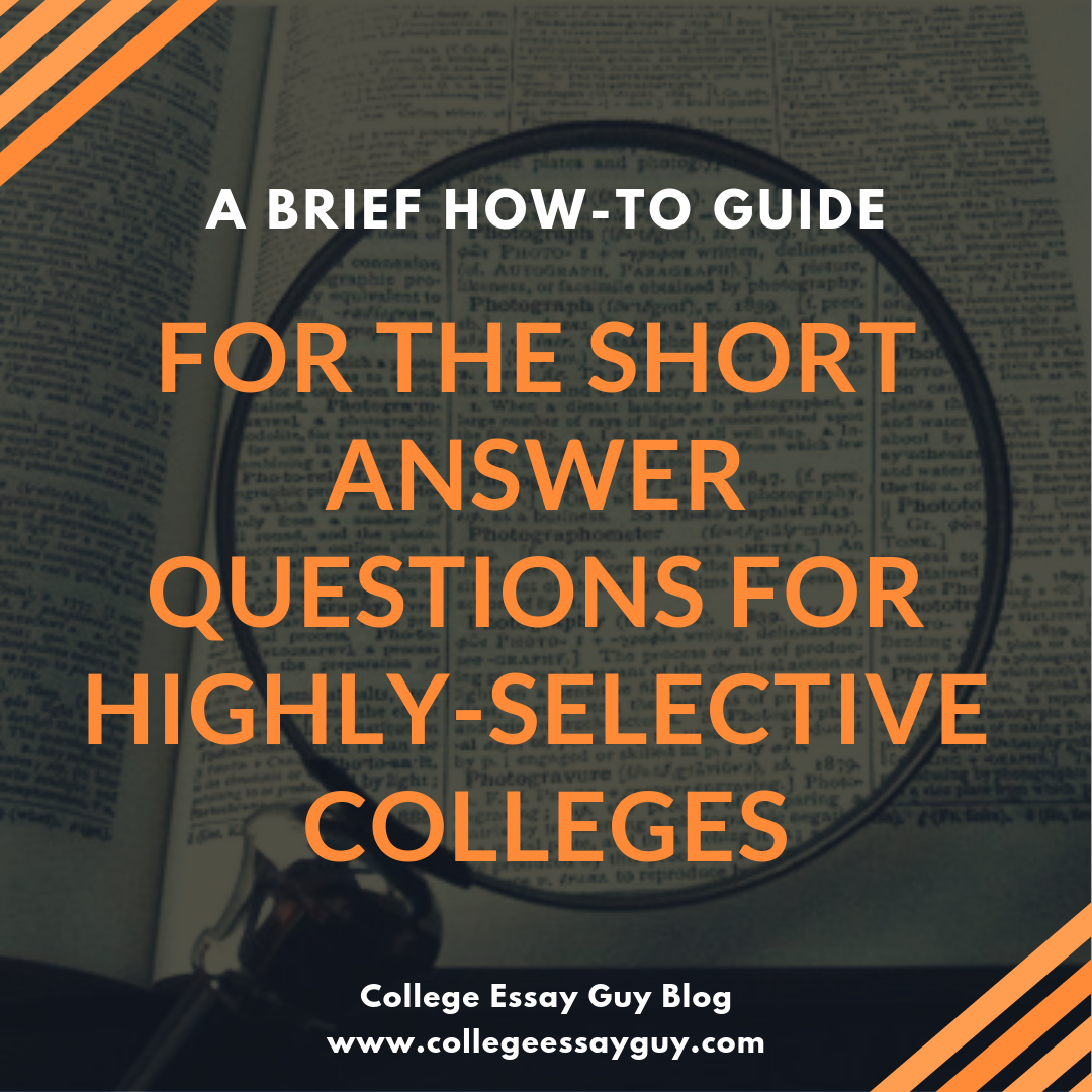 A Brief How To Guide For The Short Answer Questions Highly Selective Colleges