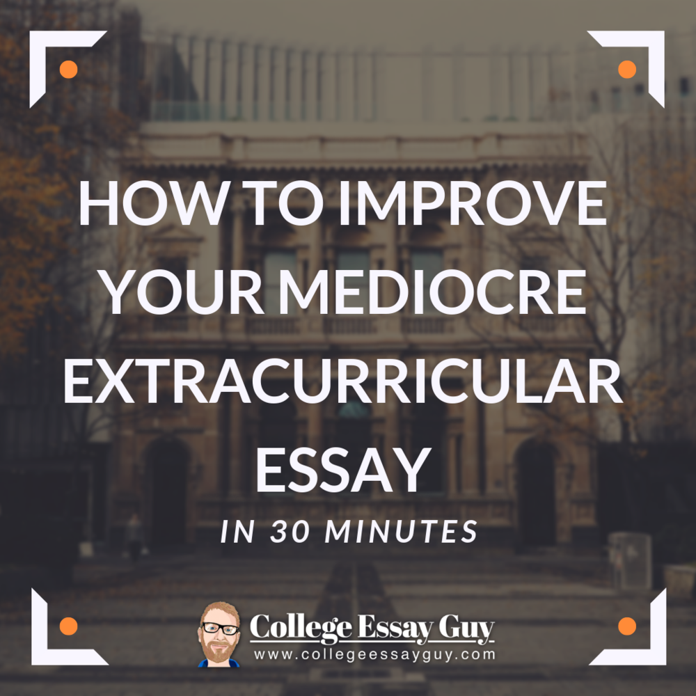 How to improve your mediocre extracurricular essay in 30 minutes