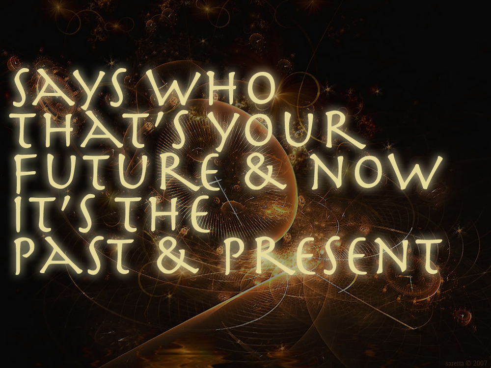 Says who that's your future & now it's the past & present.jpg