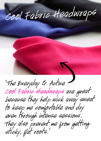 """The Everyday & Active Cool Fabric Headwraps are great because they help wick away sweat to keep me comfortable and dry even through intense sessions. They also prevent me from getting sticky, flat roots """