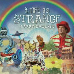 """Larry Dvoskin, """"Life is Strange,"""" solo album, artist, producer, songwriter."""