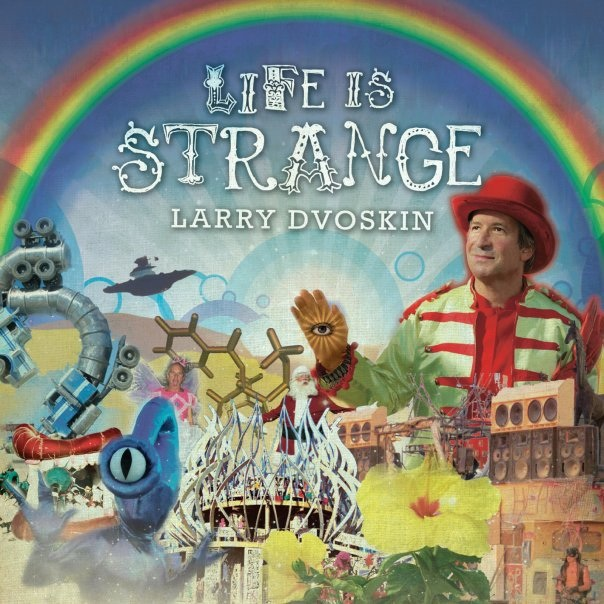 "Larry Dvoskin, ""Life Is Strange,"" solo album, artist, producer, songwriter."