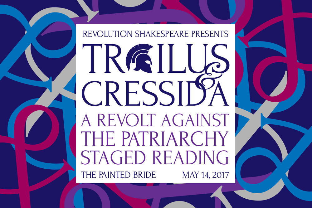 TROILUS & CRESSIDA - A revolt against the patriarchy staged reading at The Painted BrideMay 14th, 2017
