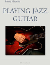 Playing Jazz Guitar  -  A comprehensive guide to playing jazz guitar. Written by Barry Greene, one of the leading educators of guitar instruction. This iBooks edition is fully interactive containing numerous audio, video and notation examples. All musical examples are presented in both notation and tablature form.