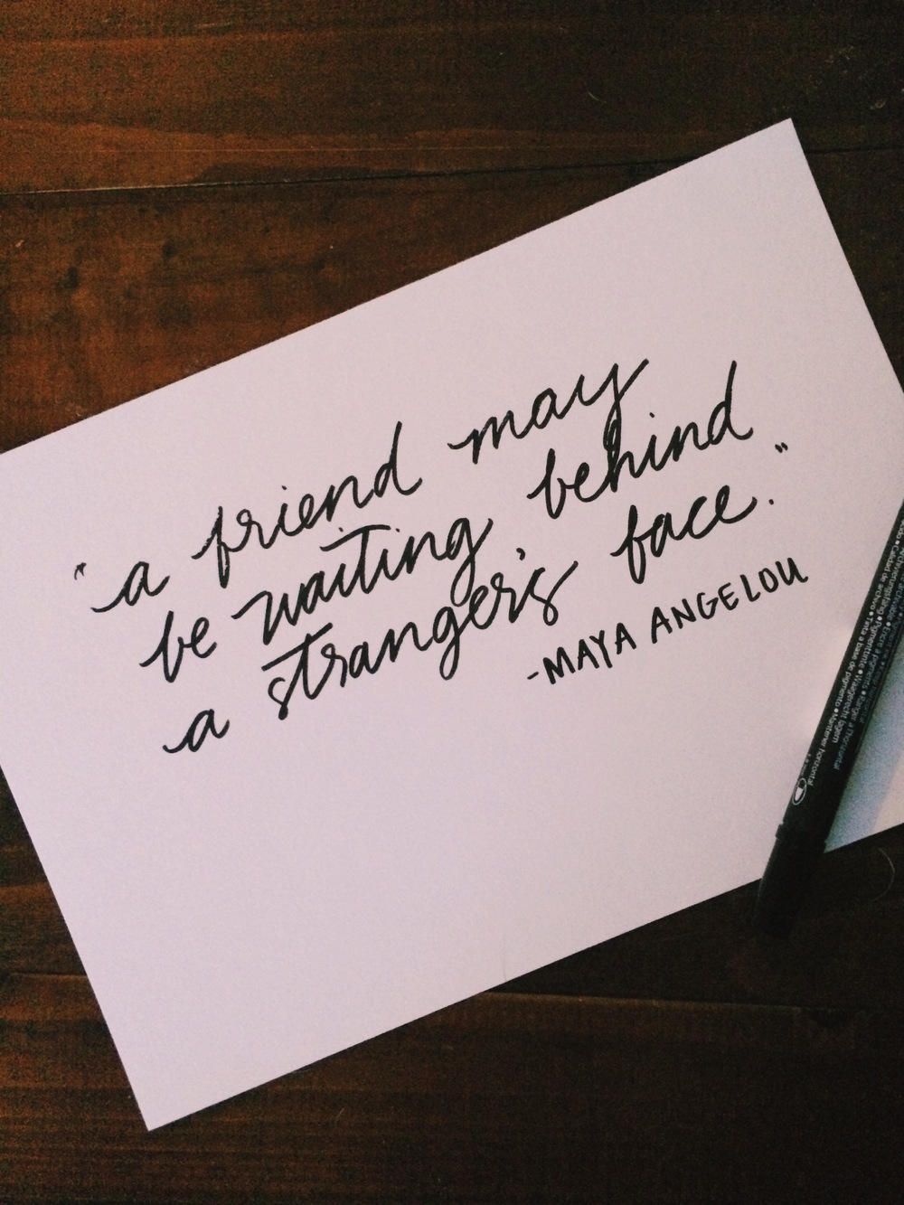 """a friend may be waiting behind a stranger's face."" - Maya Angelou"