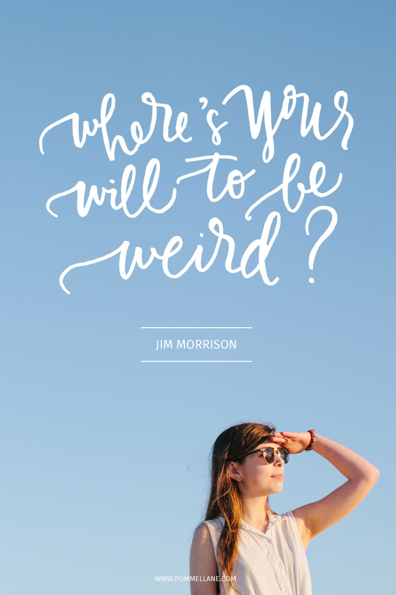Where's your will to be weird? - Jim Morrison // Pommel Lane