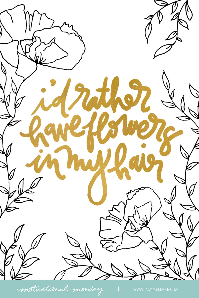 """I'd rather have flowers in my hair."" // Illustration and lettering by Pommel Lane #motivationalmonday"