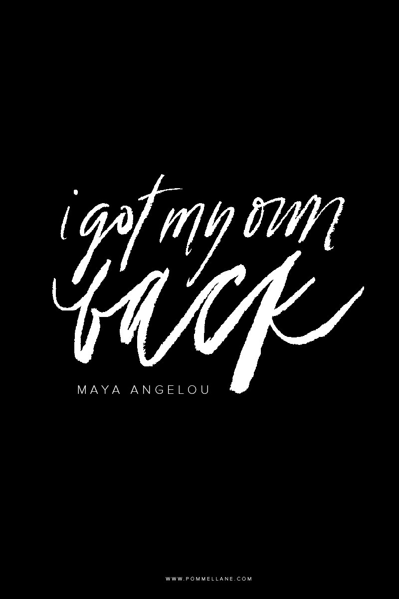 """I got my own back."" - Maya Angelou 
