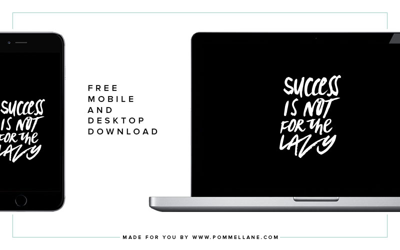 "Free Desktop and Mobile Background Download  |  ""Success is not for the lazy.""  