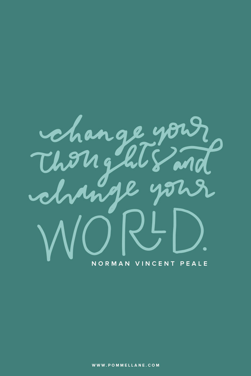 """Change your thoughts and change your world."" Norman Vincent Peale  