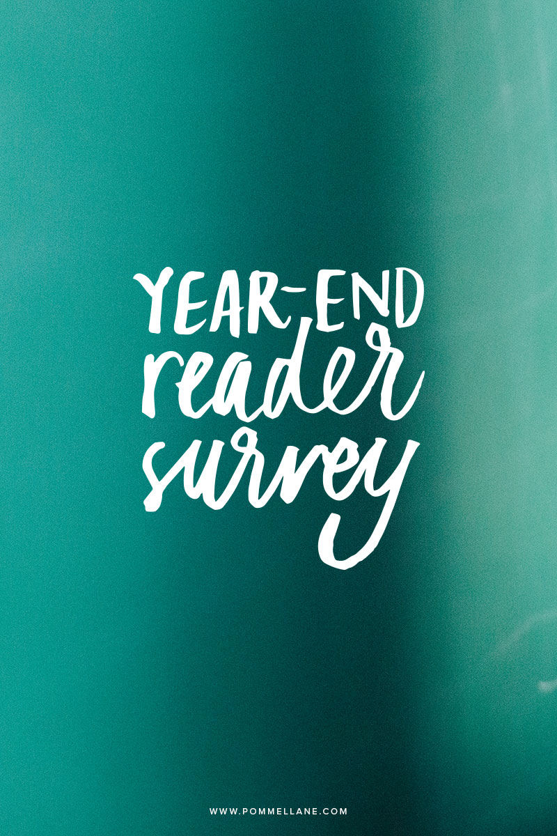 2014 YEAR END READER SURVEY  |  www.pommellane.com