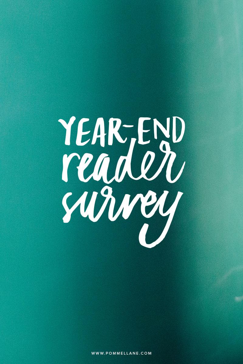 2014 YEAR END READER SURVEY  |  www.pommellane.com