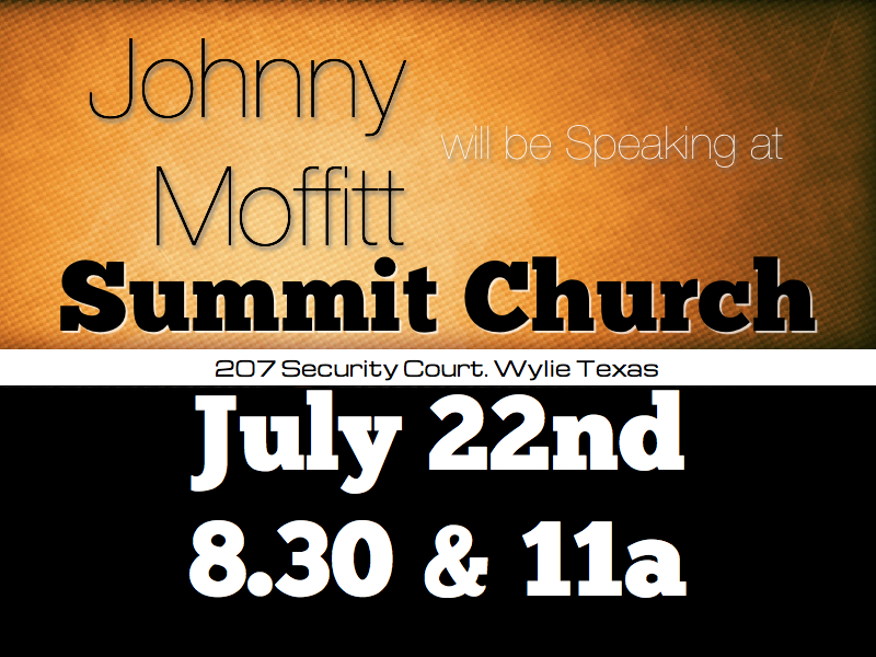 Summit Church Texas  Please join us at the Summit Church in Wylie Texas on July 22nd at 830a, 11am