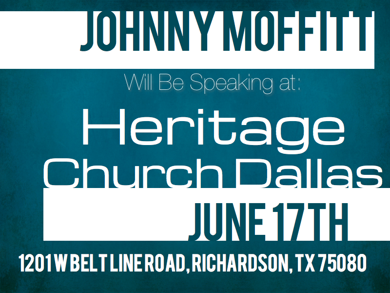 Johnny Moffitt preaching Fathers Day at Heritage Church Dallas  Please join me Fathers Day at  Heritage Church Dallas , I will be speaking at the main service. I have been blessed to have been invited to speak at Heritage, my home church, for the last several years on this speacial day. I am glad to be back again this year and hope you will be able to come visit.      The address for Heritage Church Dallas is 1201 W Belt Line Road, Richardson, TX 75080      Thank you    Javier Mendoza