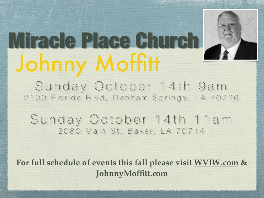 Join me at Miracle Place Church Please join me for a special time of ministry at Miracle Place Church in Louisiana. There are two separate locations and times. Please see the attached banner for location information.