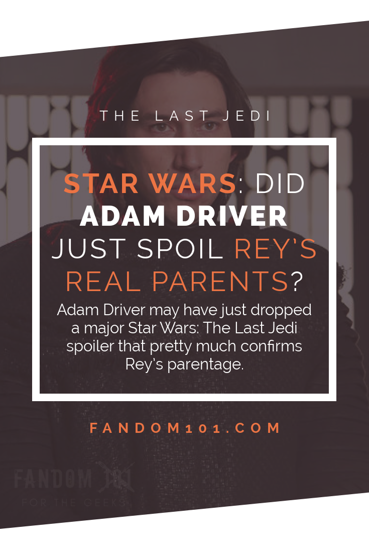 Star Wars: Did Adam Driver Just Spoil Rey's Real Parents?