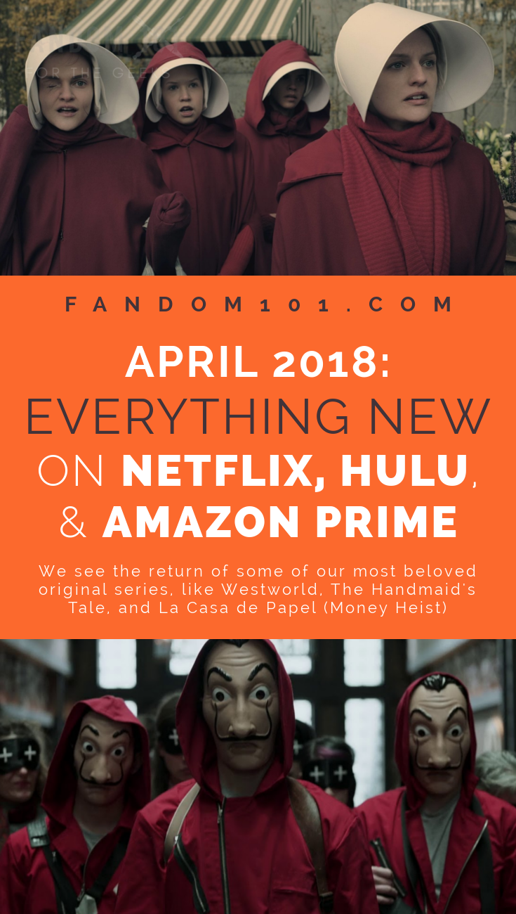 April 2018 - Everything New on Netflix, Hulu, and Amazon Prime