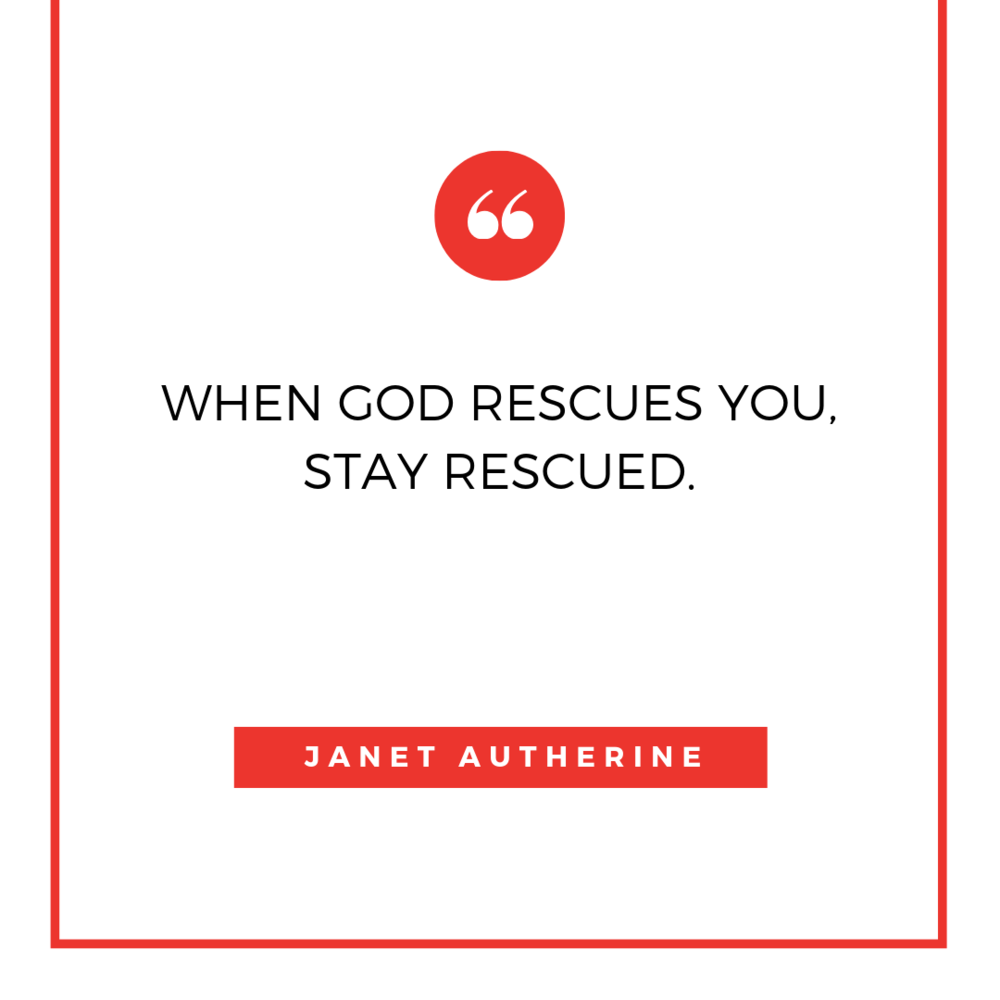 WHEN GOD RESCUES YOU, STAY RESCUED..png