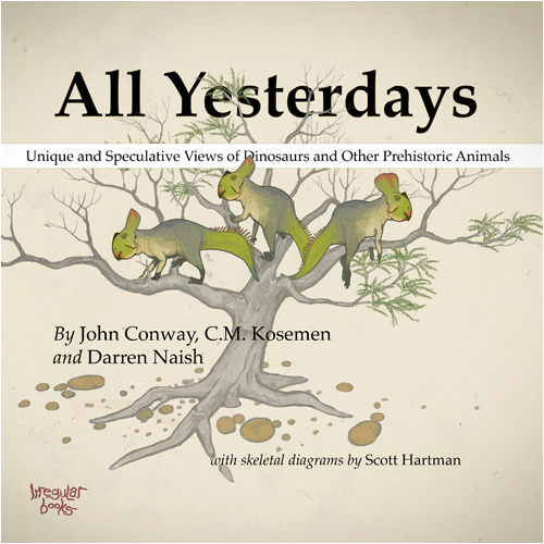 Cover for  All Yesterdays: Unique and Speculative Views of Dinosaurs and Other Prehistoric Animals.   Currently my favorite book about art and fossil reconstruction!