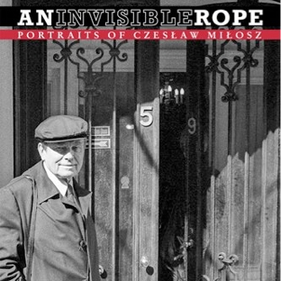An Invisible Rope: Portraits of Czeslaw Milosz
