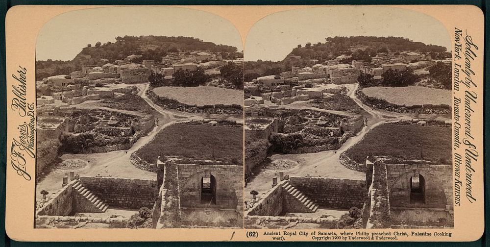 Title:   Ancient royal city of Samaria, where Philip preached Christ, Palestine (looking west)    Creator(s) :   Jarvis, J. F. (John F.), 1850- , Date Created/Published:  Washington, D.C. : J.F. Jarvis, publishers, c1900 February 3.    Repository :  Library of Congress Prints and Photographs Division Washington, D.C. 20540 USA   Library of Congress:    http://www.loc.gov/pictures/item/2006679633/
