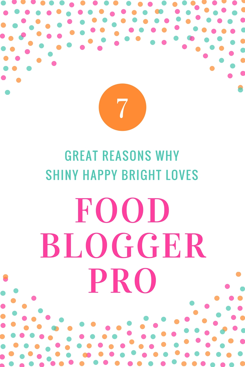 The top 7 reasons why Shiny Happy Bright loves Food Blogger Pro