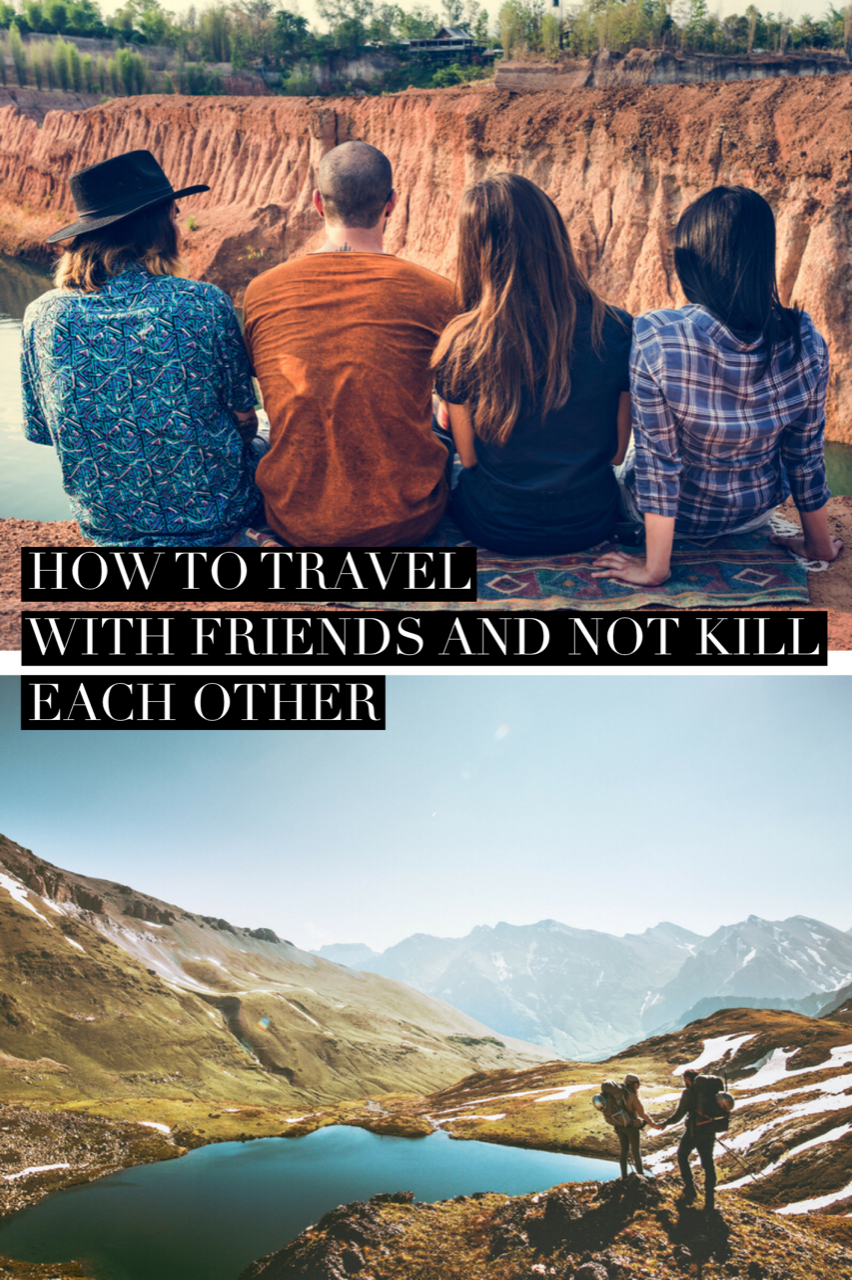 Traveling (and getting along with) friends can be one of the most rewarding experiences of your relationship. Here are a few ways you should plan your travel with friends so you actually get along and don't kill each other.