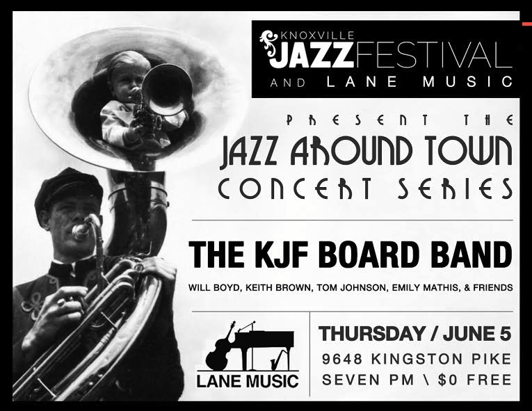 Our Jazz Around Town Concert series begins Thursday, June 5 at 7:00 p.m. at Lane Music, 9648 Kingston Pike. The newly formed KJF Board Band makes its debut featuring Will Boyd, Tom Johnson, Emily Mathis, maybe Keith Brown & Friends. It's free.