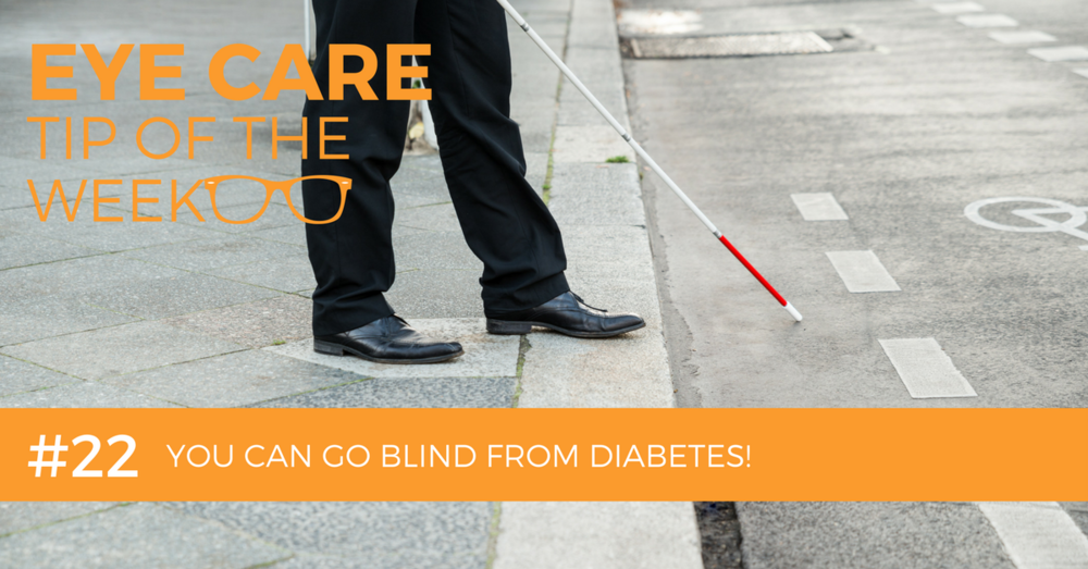Eye Care Tip of the Week #22: You Can go blind from diabetes