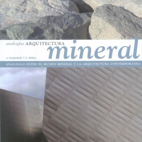 Analogias Architectura Mineral A. Bahamon; Barcelona 2007