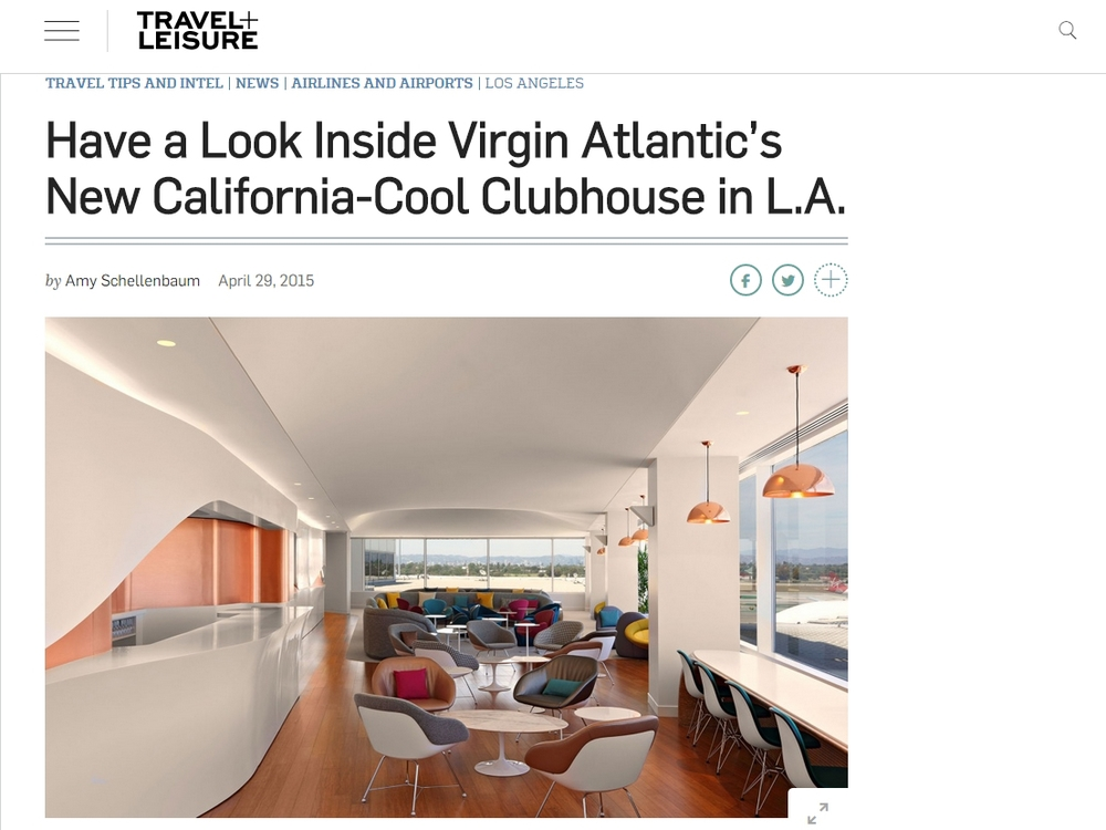 "Travel + Leisure  ""Have a Look Inside Virgin Atlantic's New California-Cool Clubhouse in L.A."" April 29, 2015"