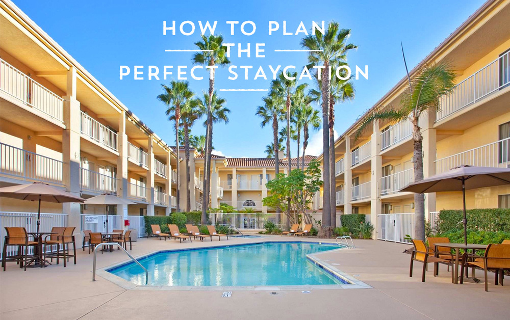 how to plan the perfect staycation - tips