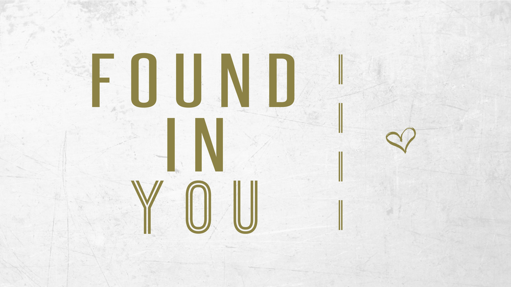 Found In You - Week 1