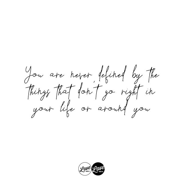 """""""You are never defined by the things that don't go right in your life or around you."""" - Jonathan Moore"""