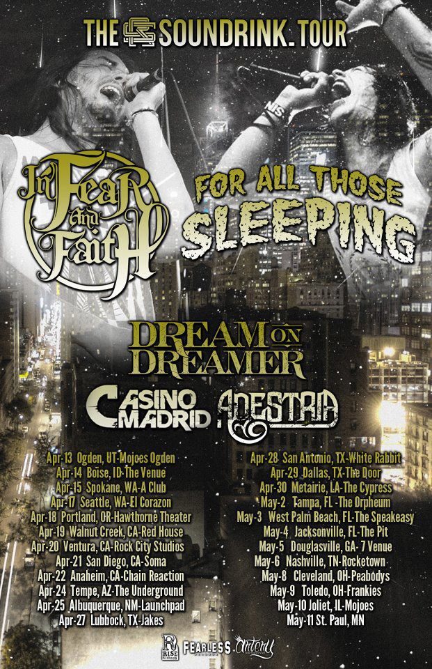 In Fear & Faith  set to go out on a headliner with  For All Those Sleeping  ,   Dream On, Dreamer  ,   Casino Madrid  , and   Adestria   in April     -Darion
