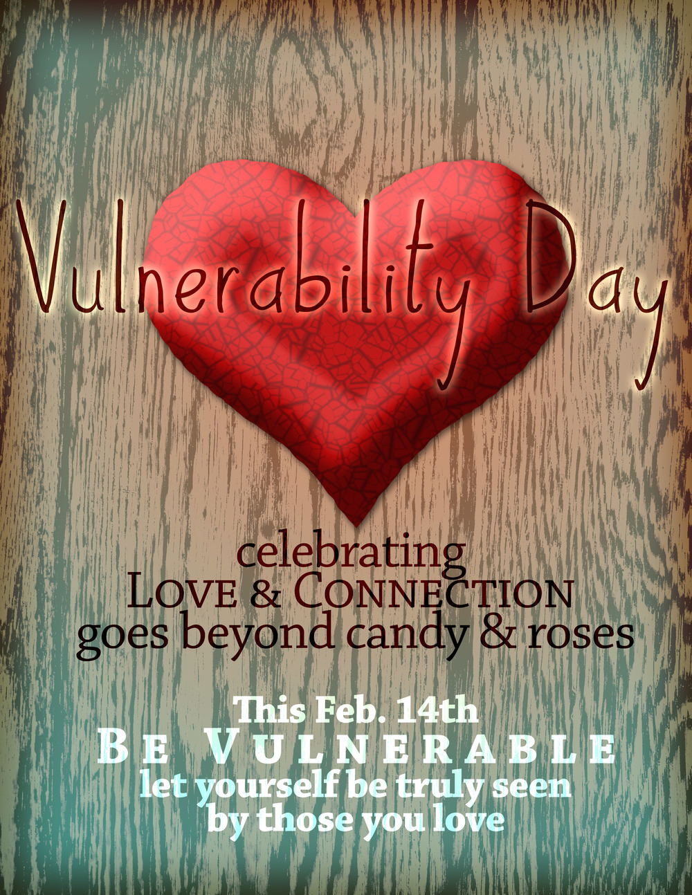 Vulnerability Day. Celebrating love and connection goes beyond candy and roses. This February 14th, be Vulnerable. Let yourself be truly seen by those you love.