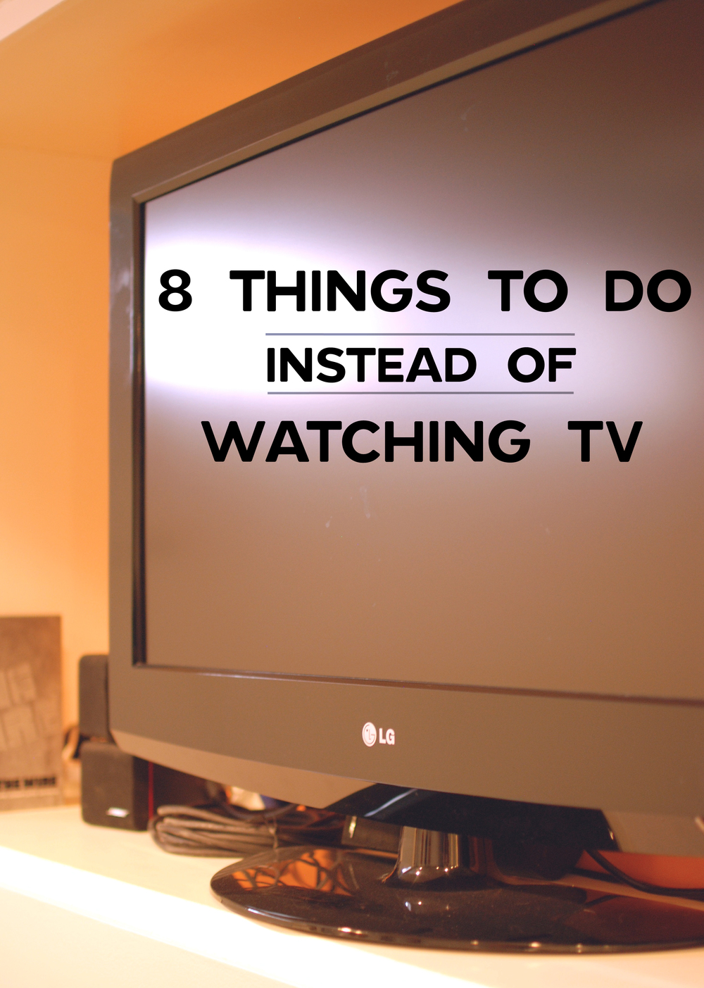 8 Things To Do Instead of Watching TV