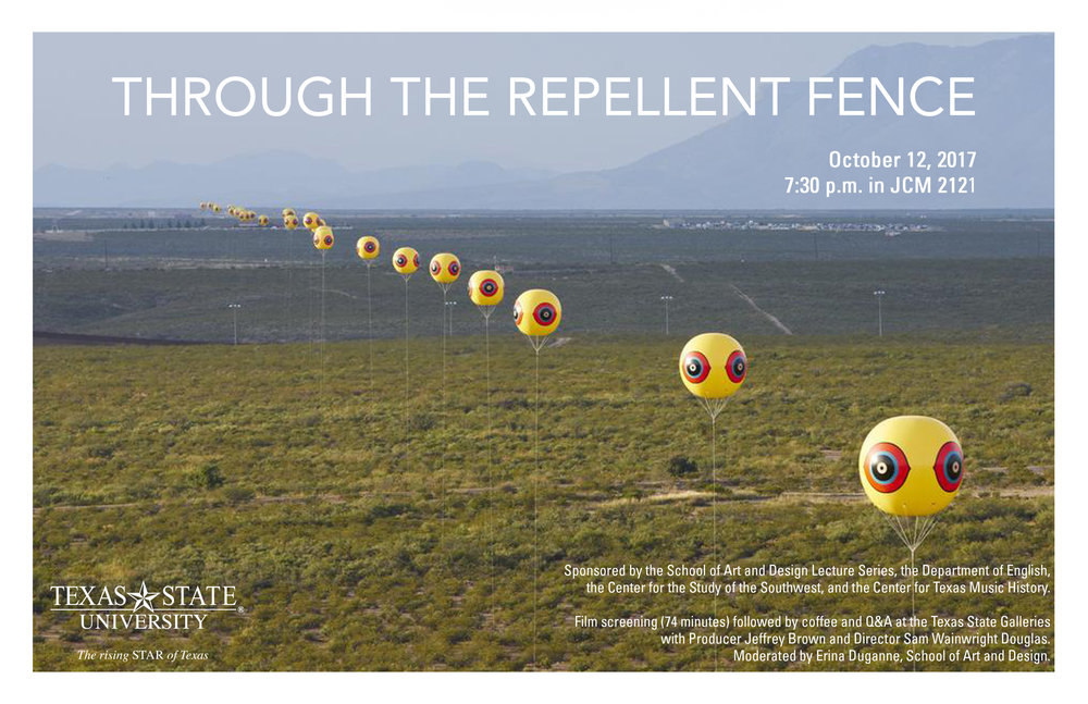 - On October 12, 2017, I moderated the Q&A for Through the Repellent Fence with producer Jeffrey Brown and director Sam Wainwright Douglas at Texas State University. This documentary follows art collective Postcommodity as they strive to construct Repellent Fence, a two-mile long outdoor artwork that straddles the U.S.-Mexico border.
