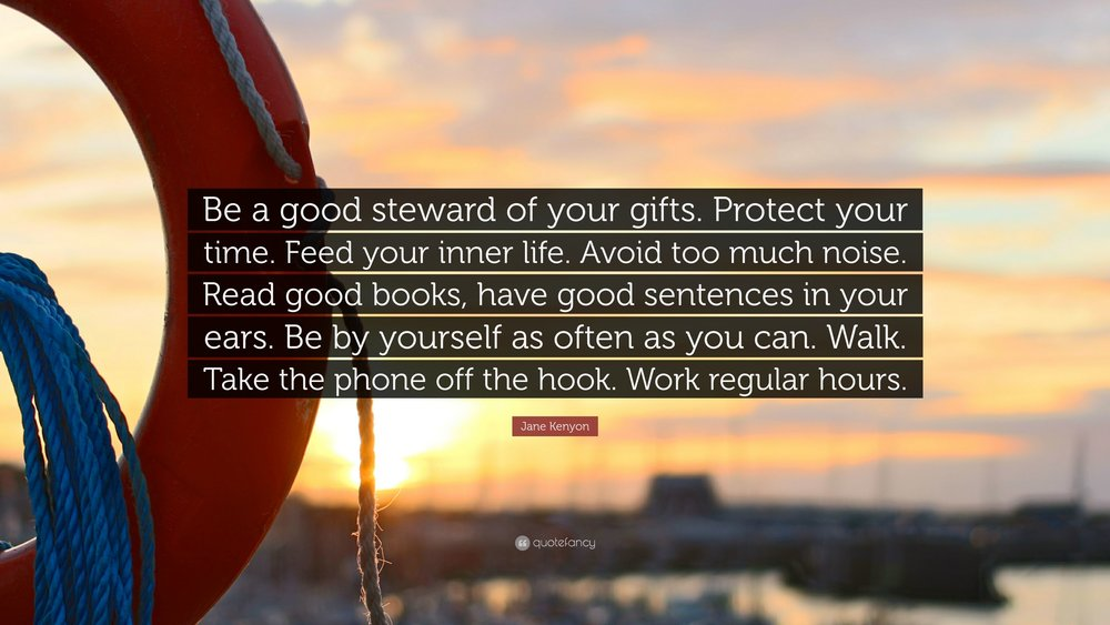 2783351-Jane-Kenyon-Quote-Be-a-good-steward-of-your-gifts-Protect-your.jpg