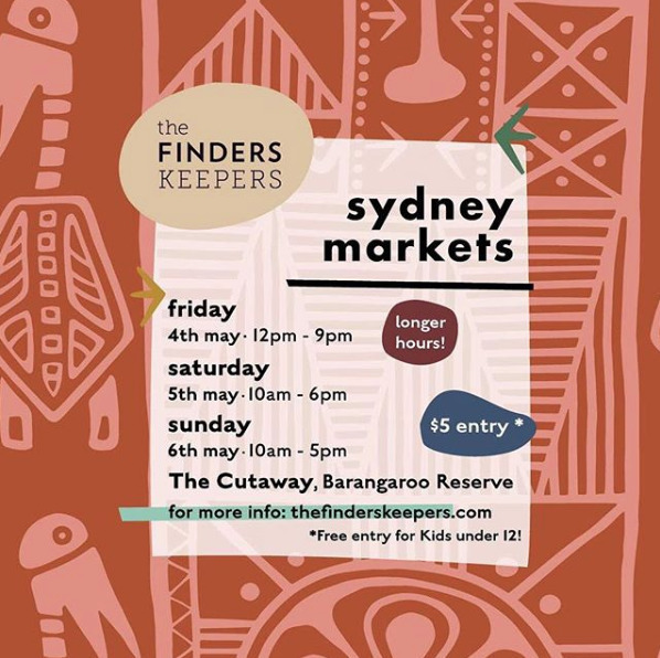 The next Finders Keepers Markets is coming soon! Come and join me for a big day out with over 200 designer stalls, food trucks, art installations, entertainment and much more! At The Cutaway, Barangaroo Reserve Friday 4th - Sunday 6th May.
