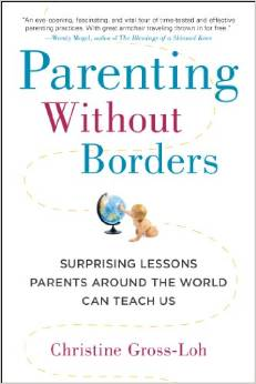 Parenting Without Borders by Christine Gross-Loh | Amazon $12 Learn how parents in other countries are raising their kids