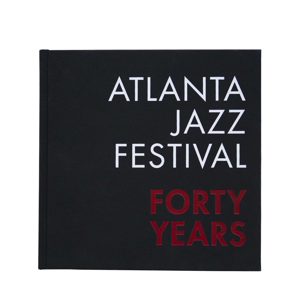 Atlanta Jazz Festival: Forty Years  City of Atlanta, Office of Cultural Affairs $65.00