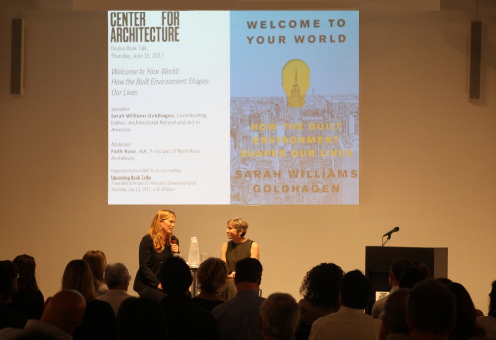 Faith Rose to moderate the AIANY Oculus Book Talk at the Center for Architecture. Sarah Williams Goldhagen's new book, Welcome to Your World: How the Built Environment Shapes Our Lives, explores how the world around us influences our day to day existence without our realizing.