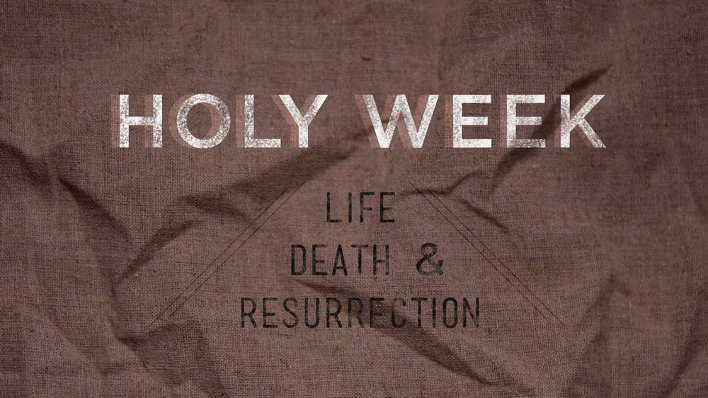 HOLY WEEK 4/13/14 - 4/20/14